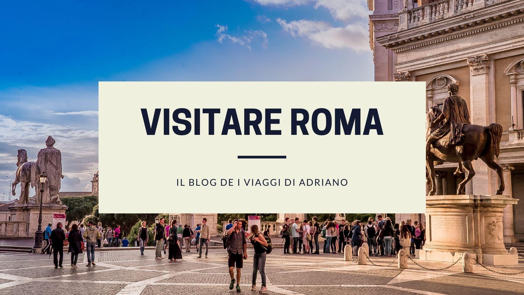 Visitare Roma - il blog de I Viaggi di Adriano